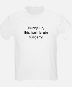 Hurry up, this isn't brain su T-Shirt