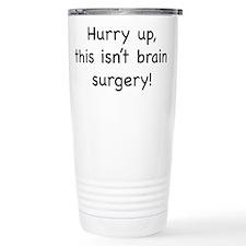Hurry up, this isn't brain su Travel Mug