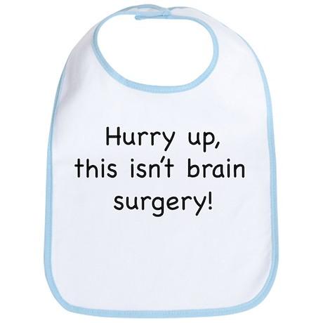 Hurry up, this isn't brain su Bib