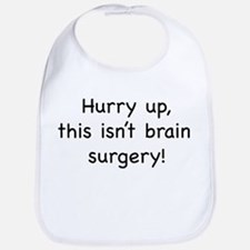 Hurry up, this isn't brain su Bib