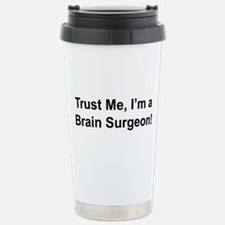 Trust me, I'm a brain surgeon Travel Mug