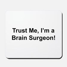 Trust me, I'm a brain surgeon Mousepad