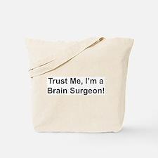 Trust me, I'm a brain surgeon Tote Bag