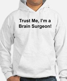 Trust me, I'm a brain surgeon Hoodie