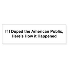 If I duped the american publi Bumper Bumper Sticker