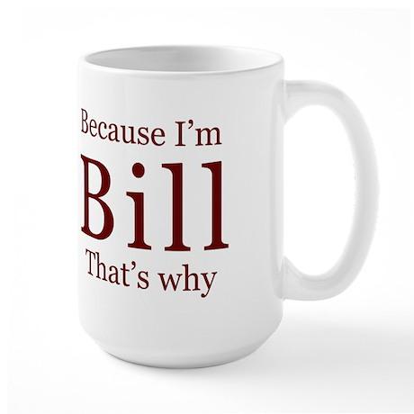 Because I'm Bill Large Mug