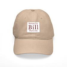 Because I'm Bill Baseball Cap