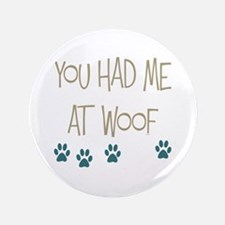 """You Had Me at Woof 3.5"""" Button"""