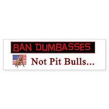 Ban Dumbasses... Not Pit Bulls Bumper Car Sticker
