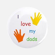 "I Love My Dads 3.5"" Button"