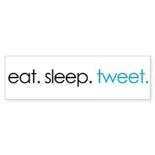 eat. sleep. tweet. funny twitter shirts Bumper Sticker
