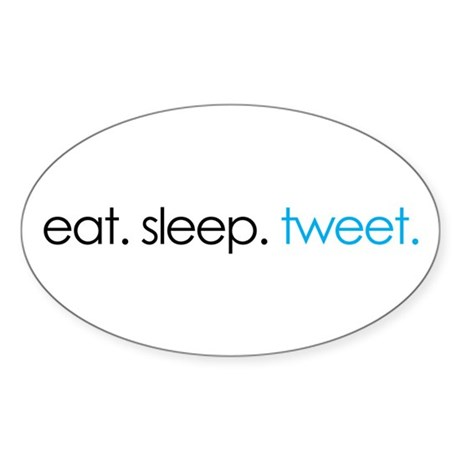 eat. sleep. tweet. funny twitter shirts Sticker (O