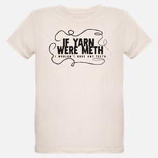 If yarn were meth I wouldn't T-Shirt