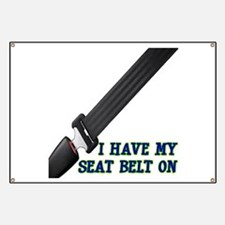 I Have My Seat Belt On Banner