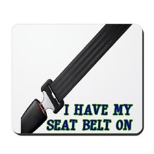 I Have My Seat Belt On Mousepad