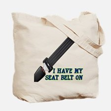 I Have My Seat Belt On Tote Bag
