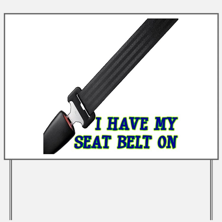 I Have My Seat Belt On Yard Sign