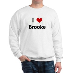 I Love Brooke Sweatshirt