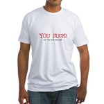 You Suck! Your Mom Swallows! Fitted T-Shirt