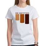 be better Women's T-Shirt