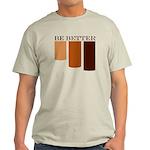 be better Light T-Shirt