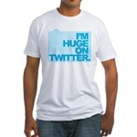 I'm Huge on Twitter. Fitted T-Shirt