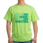 I'm Huge on Twitter. Green T-Shirt