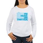 I'm Huge on Twitter. Women's Long Sleeve T-Shirt