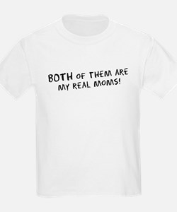 They're *Both* my real moms! T-Shirt
