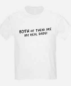 They're *Both* my real dads! T-Shirt