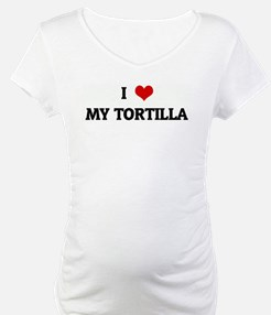 I Love MY TORTILLA Shirt
