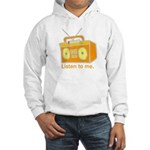 listen to me Hooded Sweatshirt
