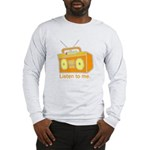 listen to me Long Sleeve T-Shirt