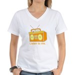listen to me Women's V-Neck T-Shirt