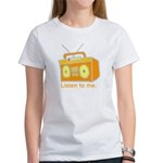 listen to me Women's T-Shirt