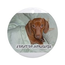 Mornings Dog Ornament (Round)
