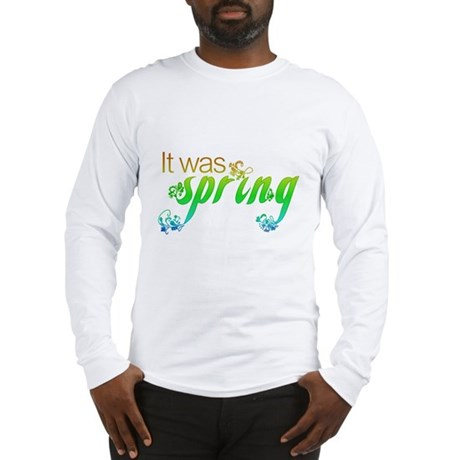 """""""It Was Spring"""" Long Sleeve T-Shirt"""