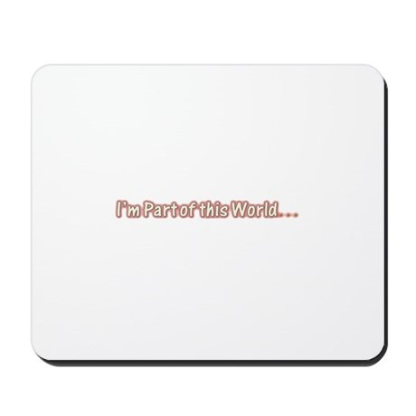 I'm part of this world Mousepad