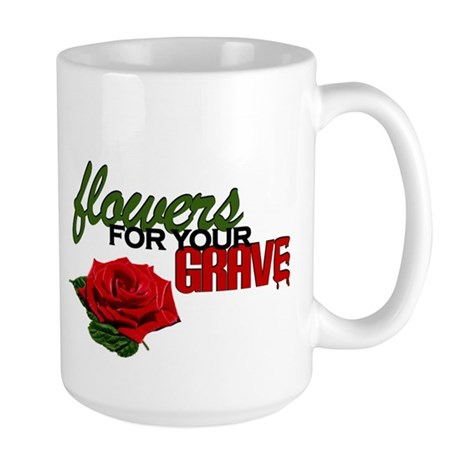 """""""Flowers For Your Grave"""" Large Mug"""