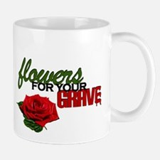 """Flowers For Your Grave"" Mug"