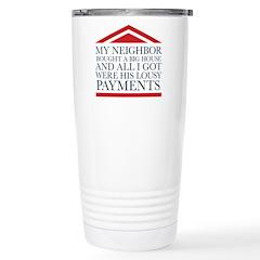 My neighbor bought a big house... Travel Mug