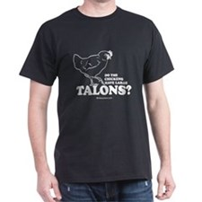 Chickens have large talons ~ Black T-Shirt