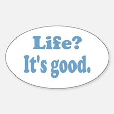 Life? It's good. Oval Decal