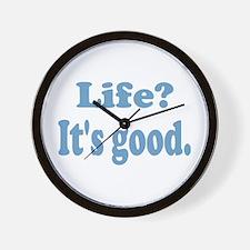 Life? It's good. Wall Clock