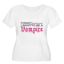 Forget Princess I want to be T-Shirt