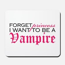 Forget Princess I want to be Mousepad