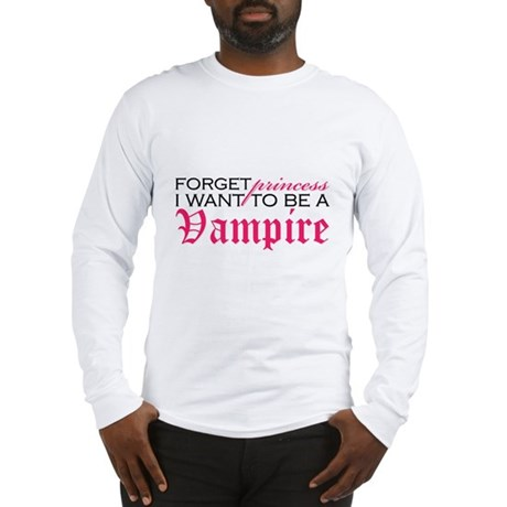Forget Princess I want to be Long Sleeve T-Shirt