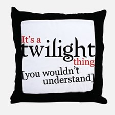 It's a Twilight thing you wou Throw Pillow