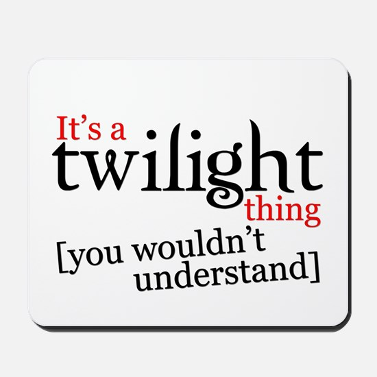 It's a Twilight thing you wou Mousepad