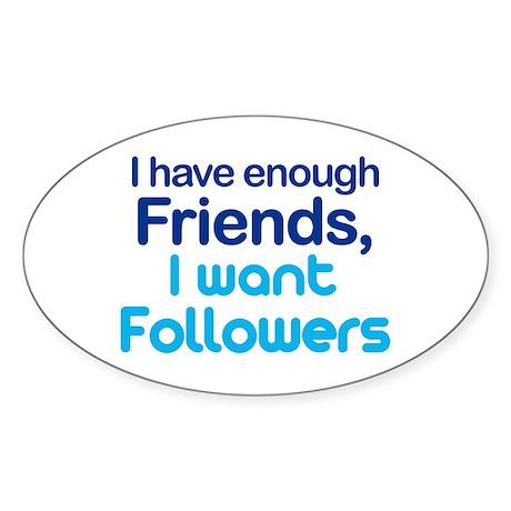 Enough Friends, Want Follower Oval Sticker (10 pk)